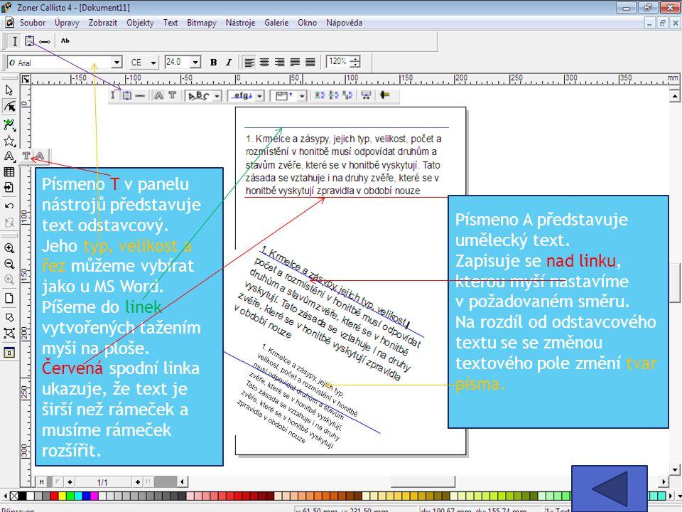 Písmeno T v panelu nástrojů představuje text odstavcový. Jeho typ, velikost a řez můžeme vybírat jako u MS Word. Píšeme do linek vytvořených tažením m
