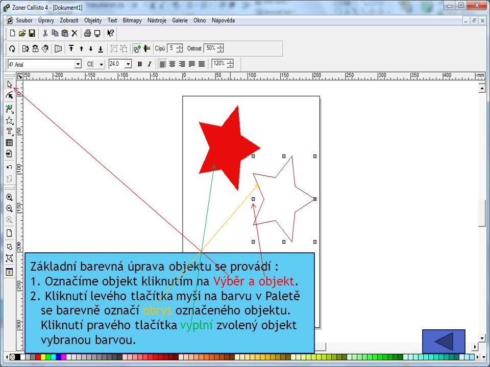 Základní barevná úprava objektu se provádí : 1. Označíme objekt kliknutím na Výběr a objekt. 2. Kliknutí levého tlačítka myši na barvu v Paletě se bar