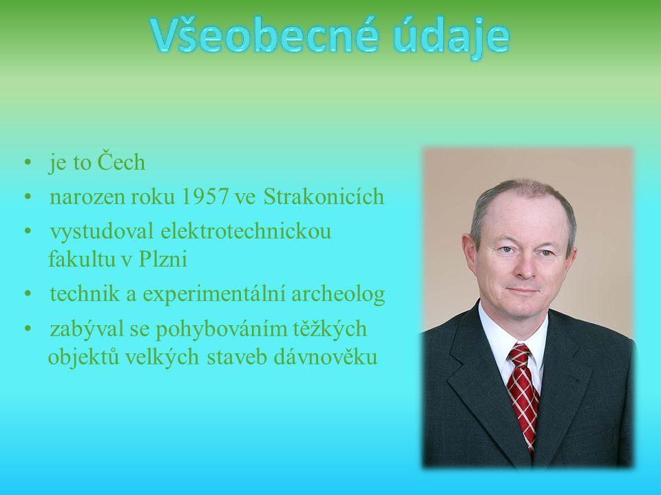 • je to Čech • narozen roku 1957 ve Strakonicích • vystudoval elektrotechnickou fakultu v Plzni • technik a experimentální archeolog • zabýval se pohy