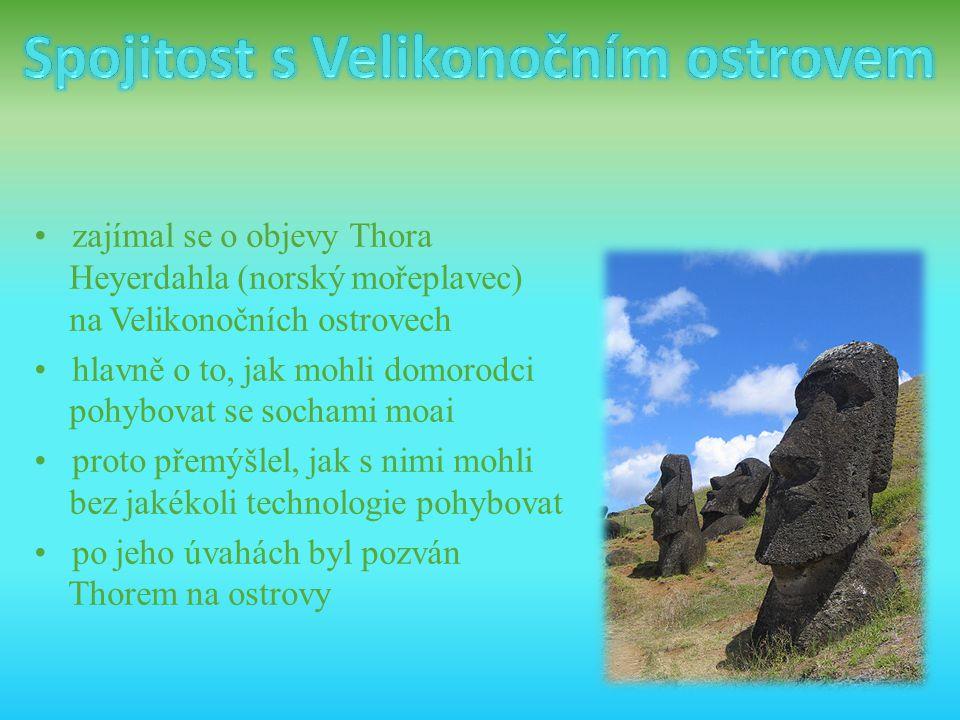 • zajímal se o objevy Thora Heyerdahla (norský mořeplavec) na Velikonočních ostrovech • hlavně o to, jak mohli domorodci pohybovat se sochami moai • p