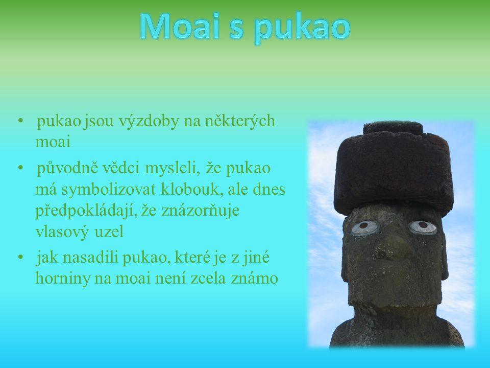 • pukao jsou výzdoby na některých moai • původně vědci mysleli, že pukao má symbolizovat klobouk, ale dnes předpokládají, že znázorňuje vlasový uzel •