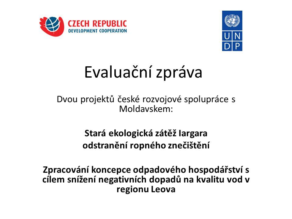 Evaluační zpráva Dvou projektů české rozvojové spolupráce s Moldavskem: Stará ekologická zátěž Iargara odstranění ropného znečištění Zpracování koncepce odpadového hospodářství s cílem snížení negativních dopadů na kvalitu vod v regionu Leova