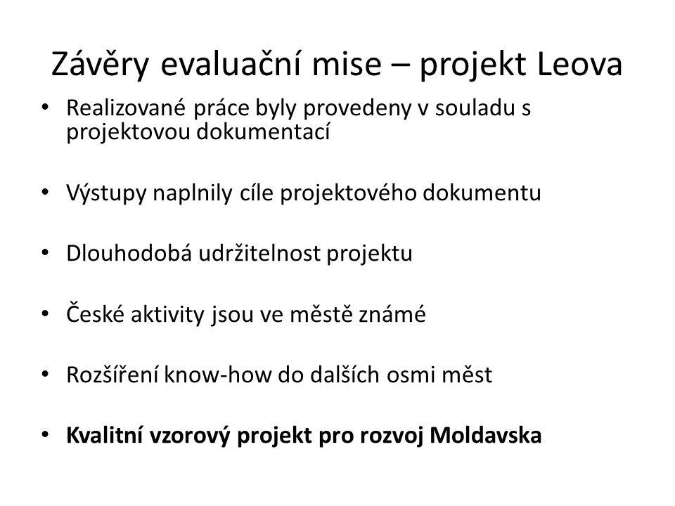 Závěry evaluační mise – projekt Leova • Realizované práce byly provedeny v souladu s projektovou dokumentací • Výstupy naplnily cíle projektového dokumentu • Dlouhodobá udržitelnost projektu • České aktivity jsou ve městě známé • Rozšíření know-how do dalších osmi měst • Kvalitní vzorový projekt pro rozvoj Moldavska