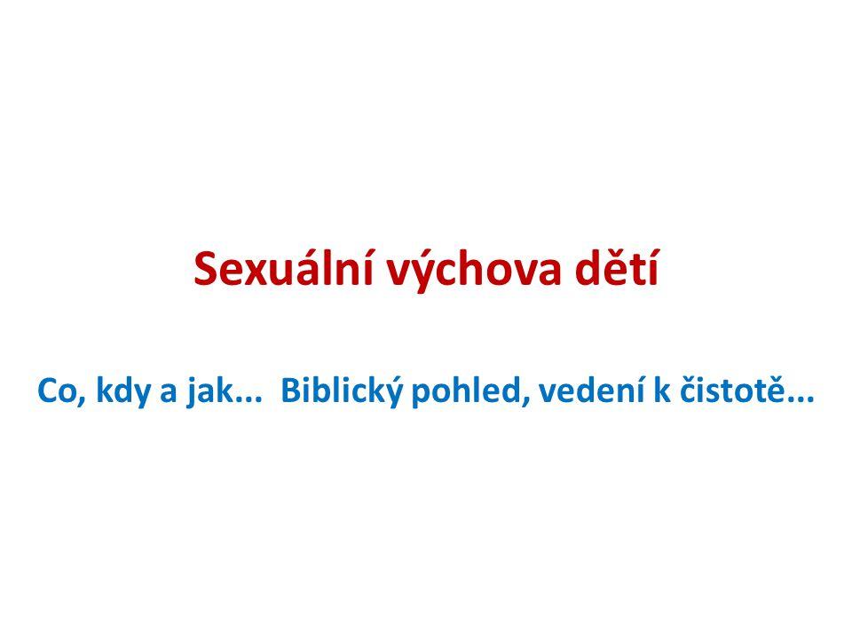 Sexuální výchova dětí Co, kdy a jak... Biblický pohled, vedení k čistotě...