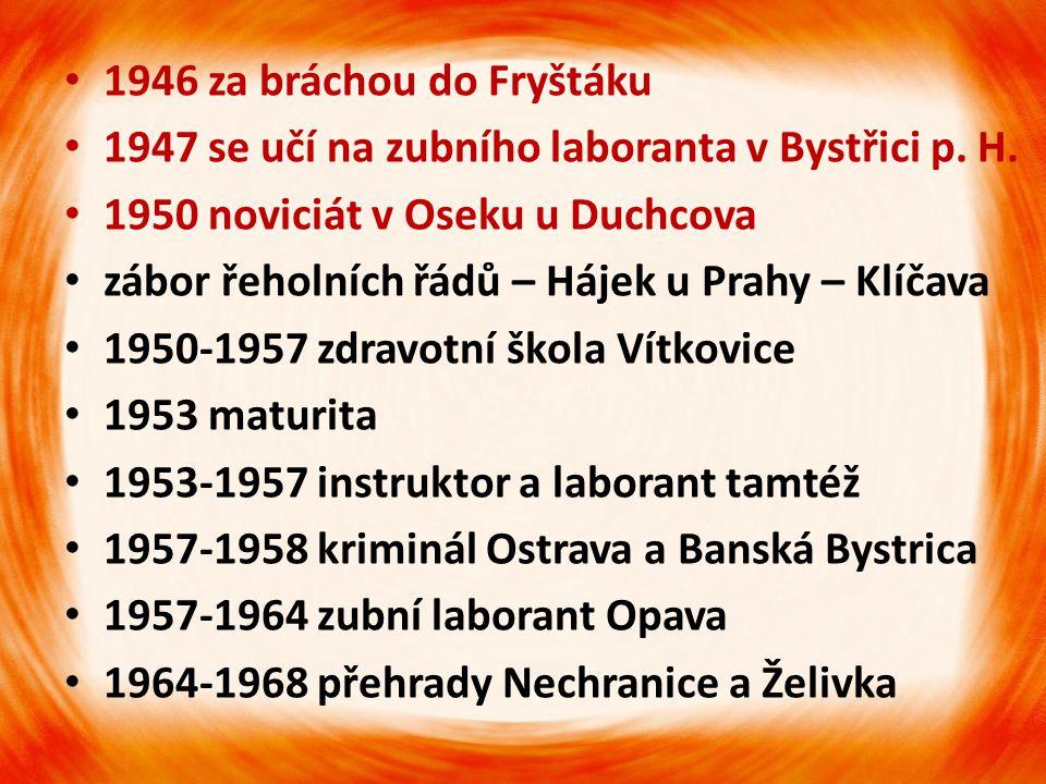 •1•1946 za bráchou do Fryštáku •1•1947 se učí na zubního laboranta v Bystřici p.