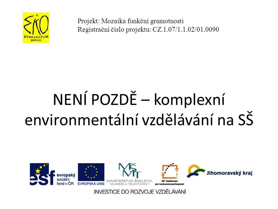 NENÍ POZDĚ – komplexní environmentální vzdělávání na SŠ Projekt: Mozaika funkční gramotnosti Registrační číslo projektu: CZ.1.07/1.1.02/01.0090