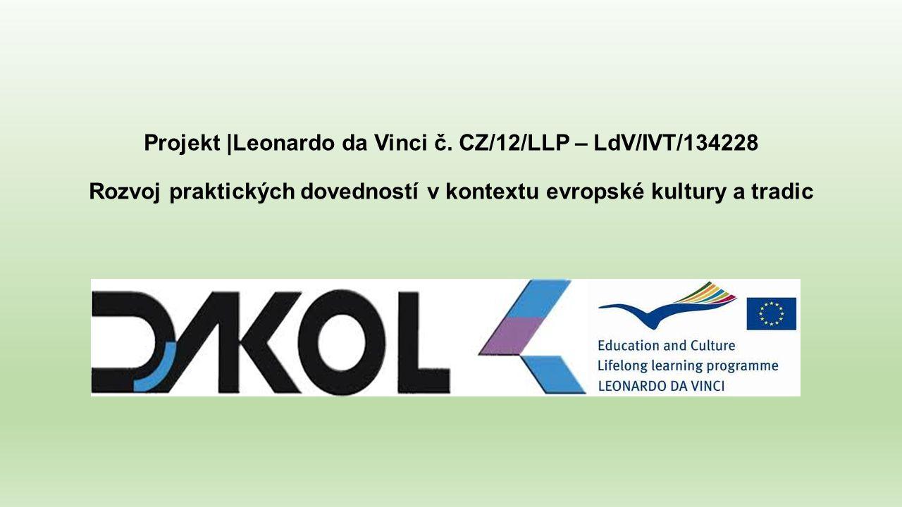 Projekt |Leonardo da Vinci č. CZ/12/LLP – LdV/IVT/134228 Rozvoj praktických dovedností v kontextu evropské kultury a tradic
