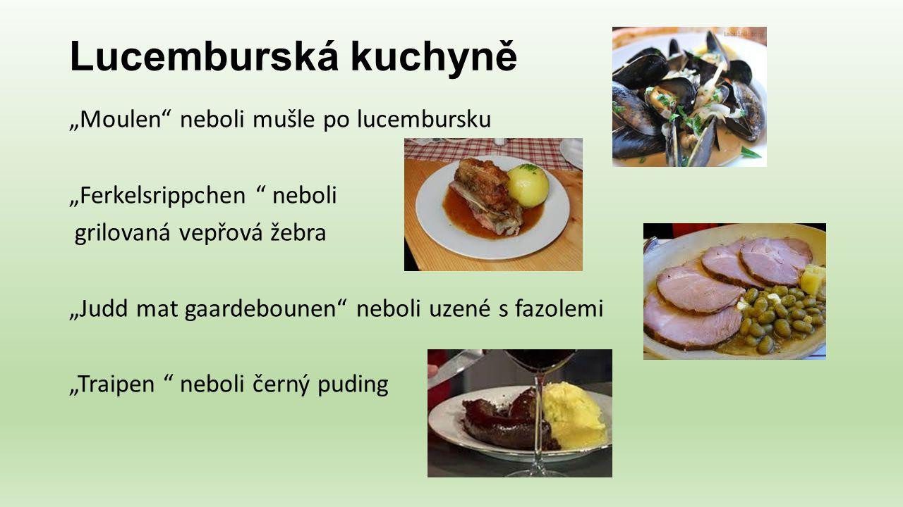 """Lucemburská kuchyně """"Moulen"""" neboli mušle po lucembursku """"Ferkelsrippchen """" neboli grilovaná vepřová žebra """"Judd mat gaardebounen"""" neboli uzené s fazo"""