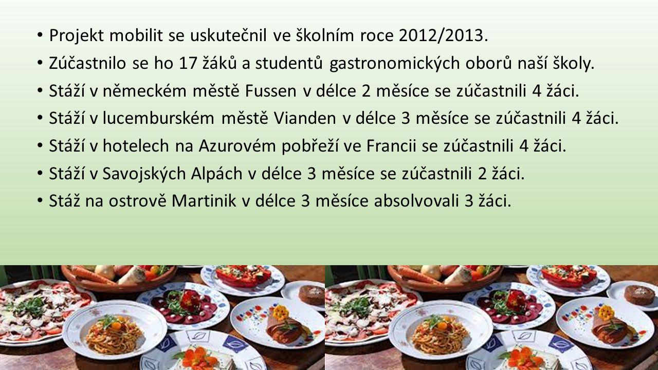 • Projekt mobilit se uskutečnil ve školním roce 2012/2013. • Zúčastnilo se ho 17 žáků a studentů gastronomických oborů naší školy. • Stáží v německém