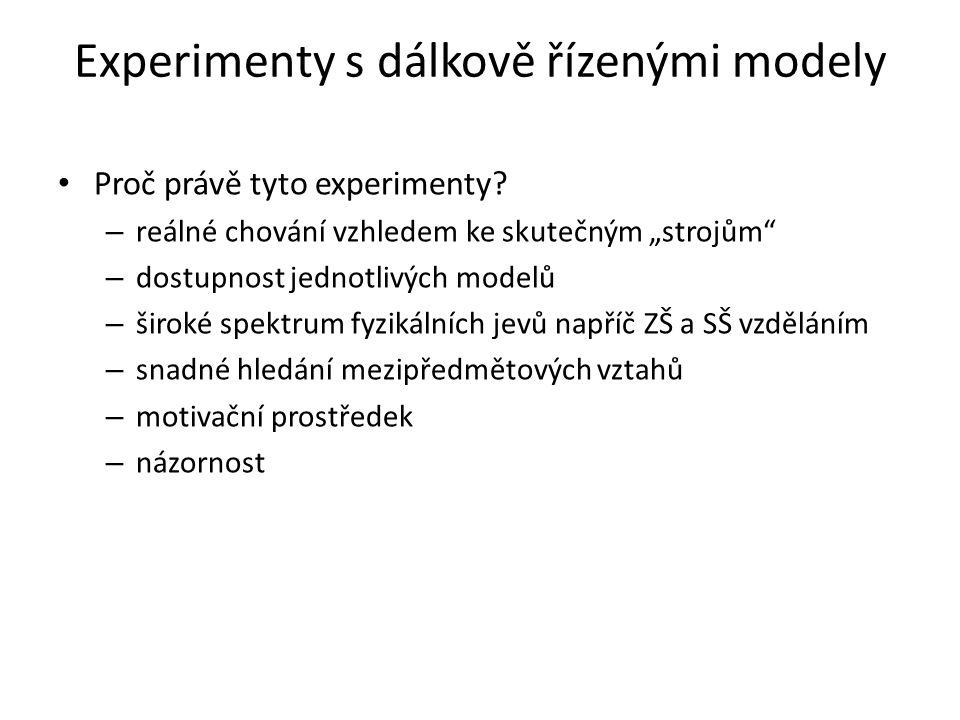 """Experimenty s dálkově řízenými modely • Proč právě tyto experimenty? – reálné chování vzhledem ke skutečným """"strojům"""" – dostupnost jednotlivých modelů"""