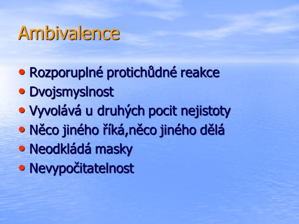 Ambivalence • Rozporuplné protichůdné reakce • Dvojsmyslnost • Vyvolává u druhých pocit nejistoty • Něco jiného říká,něco jiného dělá • Neodkládá mask