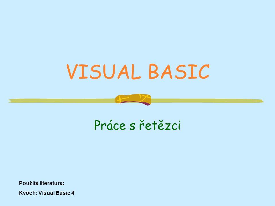 VISUAL BASIC Práce s řetězci Použitá literatura: Kvoch: Visual Basic 4