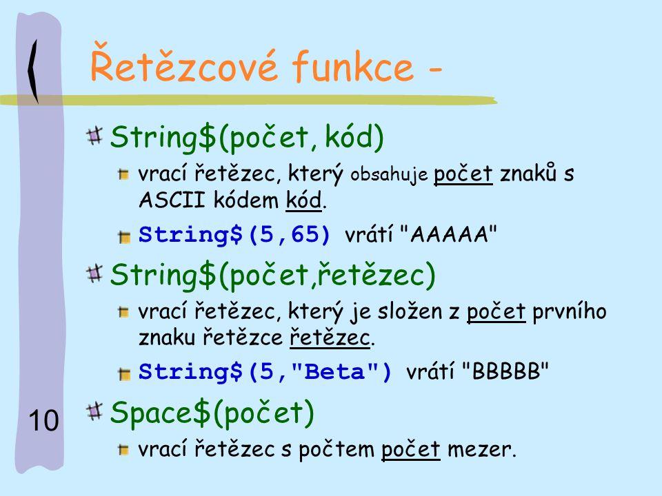 10 Řetězcové funkce - String$(počet, kód) vrací řetězec, který obsahuje počet znaků s ASCII kódem kód. String$(5,65) vrátí
