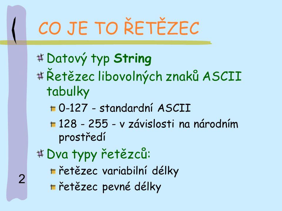 2 CO JE TO ŘETĚZEC Datový typ String Řetězec libovolných znaků ASCII tabulky 0-127 - standardní ASCII 128 - 255 - v závislosti na národním prostředí D