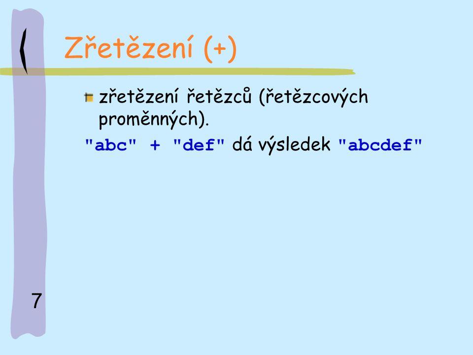 7 Zřetězení (+) zřetězení řetězců (řetězcových proměnných).