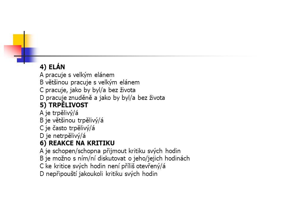 4) ELÁN A pracuje s velkým elánem B většinou pracuje s velkým elánem C pracuje, jako by byl/a bez života D pracuje znuděně a jako by byl/a bez života