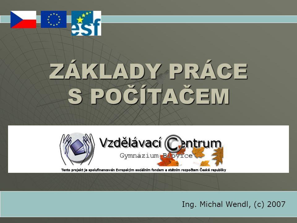 ZÁKLADY PRÁCE S POČÍTAČEM Ing. Michal Wendl, (c) 2007