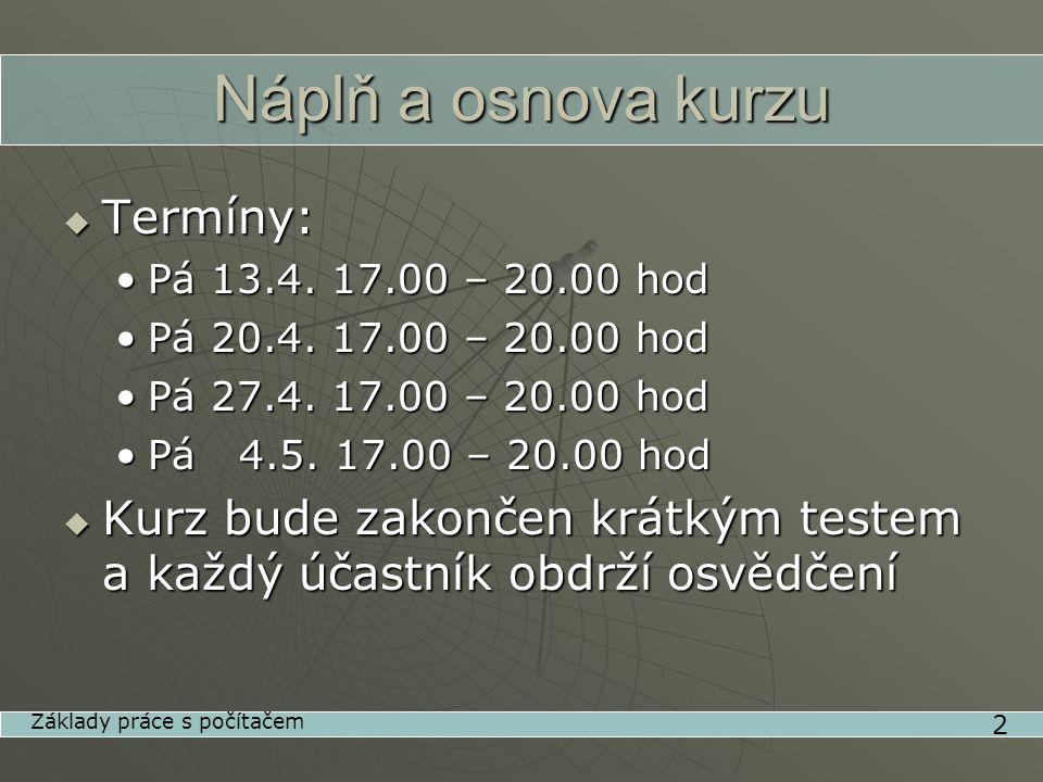 Náplň a osnova kurzu  Termíny: •Pá 13.4. 17.00 – 20.00 hod •Pá 20.4.