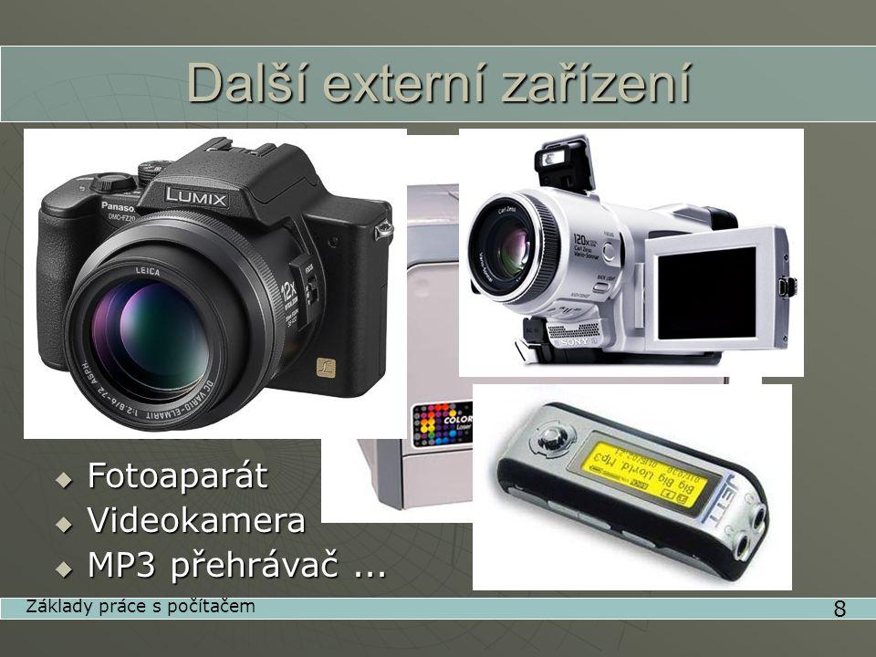 Další externí zařízení  Skener •stolní •ruční 8 Základy práce s počítačem  Tiskárna •jehličková •inkoustová •laserová  Fotoaparát  Videokamera  MP3 přehrávač...