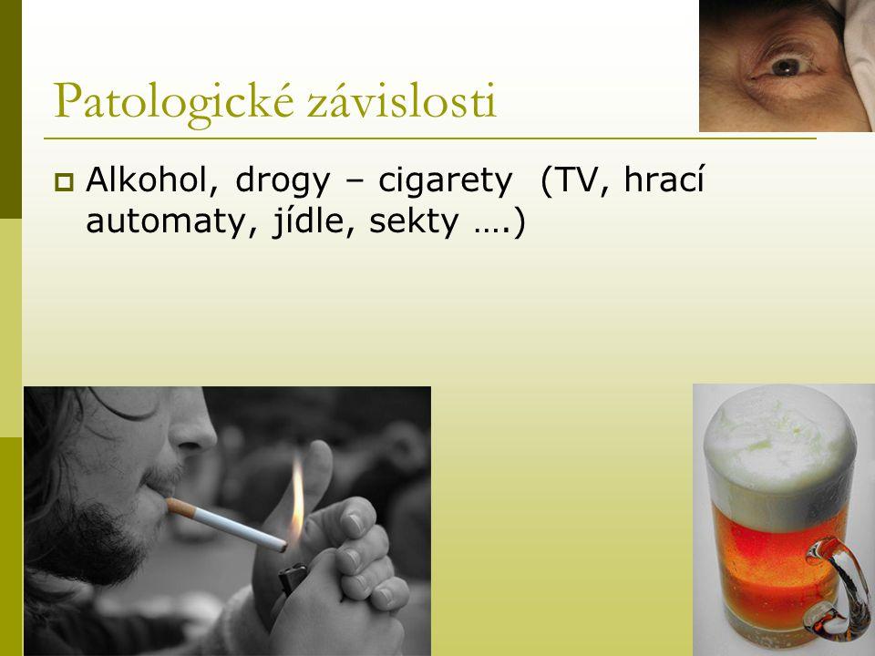 Patologické závislosti  Alkohol, drogy – cigarety (TV, hrací automaty, jídle, sekty ….)