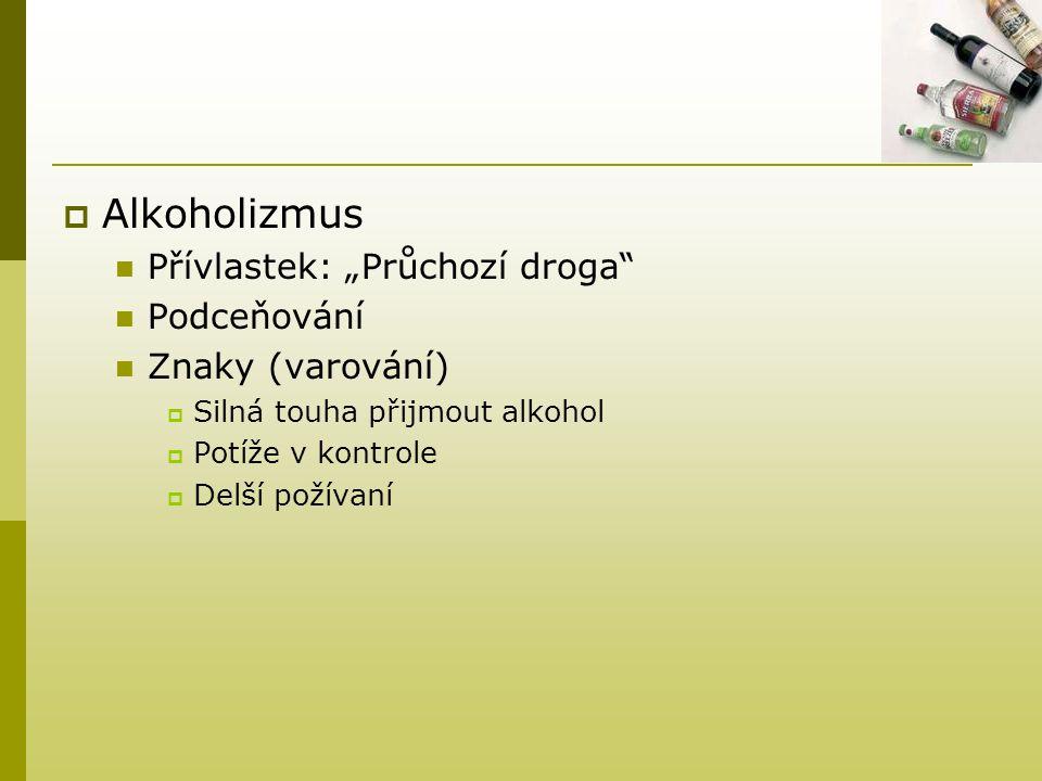 """ Alkoholizmus  Přívlastek: """"Průchozí droga""""  Podceňování  Znaky (varování)  Silná touha přijmout alkohol  Potíže v kontrole  Delší požívaní"""