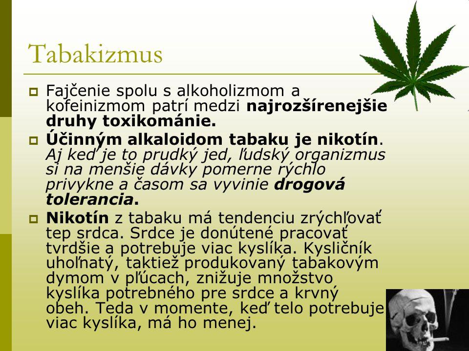 Tabakizmus  Fajčenie spolu s alkoholizmom a kofeinizmom patrí medzi najrozšírenejšie druhy toxikománie.  Účinným alkaloidom tabaku je nikotín. Aj ke