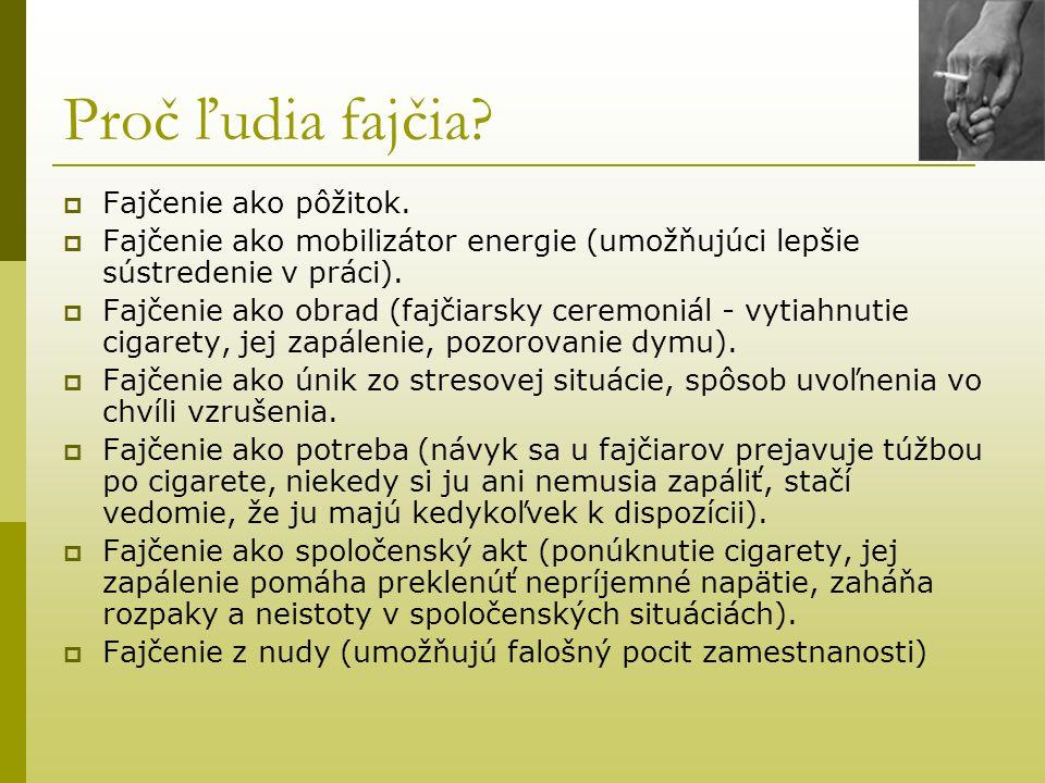 Proč ľudia fajčia?  Fajčenie ako pôžitok.  Fajčenie ako mobilizátor energie (umožňujúci lepšie sústredenie v práci).  Fajčenie ako obrad (fajčiarsk