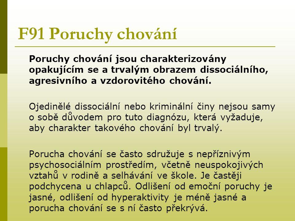 F91 Poruchy chování Poruchy chování jsou charakterizovány opakujícím se a trvalým obrazem dissociálního, agresivního a vzdorovitého chování. Ojedinělé