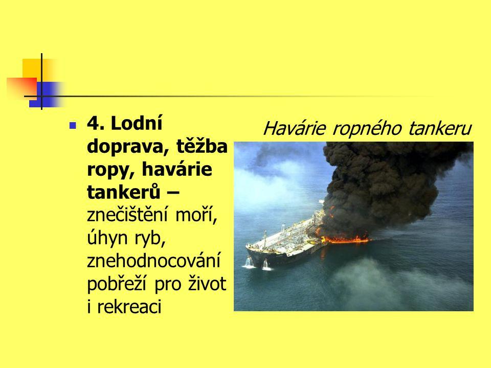  4. Lodní doprava, těžba ropy, havárie tankerů – znečištění moří, úhyn ryb, znehodnocování pobřeží pro život i rekreaci Havárie ropného tankeru
