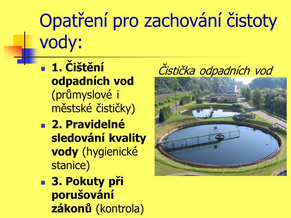 Opatření pro zachování čistoty vody:  1. Čištění odpadních vod (průmyslové i městské čističky)  2. Pravidelné sledování kvality vody (hygienické sta
