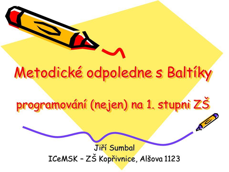 Metodické odpoledne s Baltíky programování (nejen) na 1. stupni ZŠ Jiří Sumbal ICeMSK – ZŠ Kopřivnice, Alšova 1123