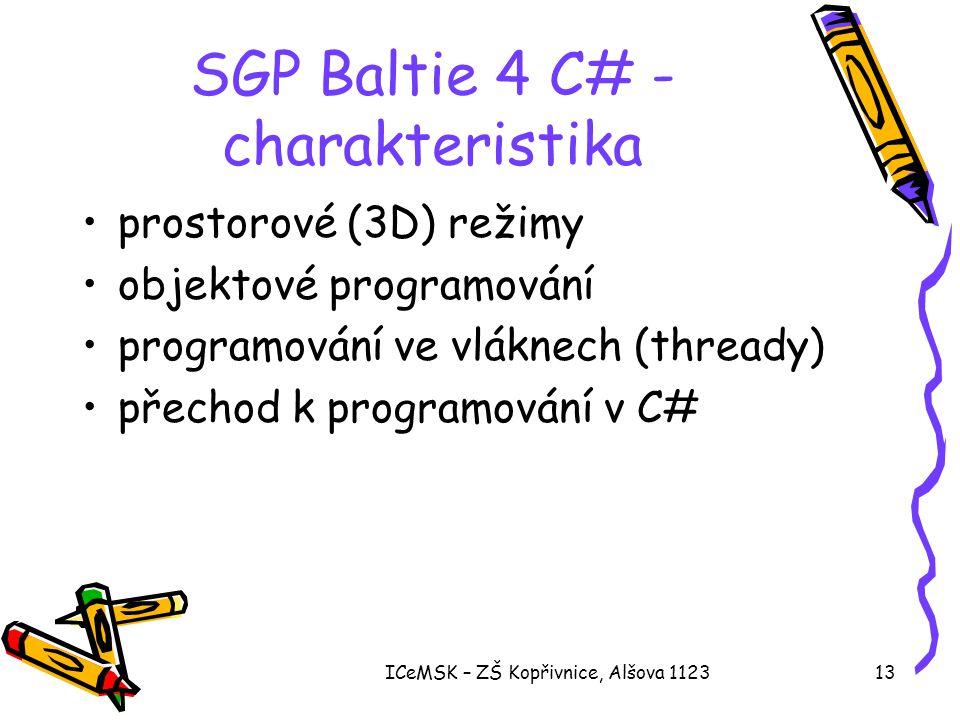ICeMSK – ZŠ Kopřivnice, Alšova 112313 SGP Baltie 4 C# - charakteristika •prostorové (3D) režimy •objektové programování •programování ve vláknech (thr