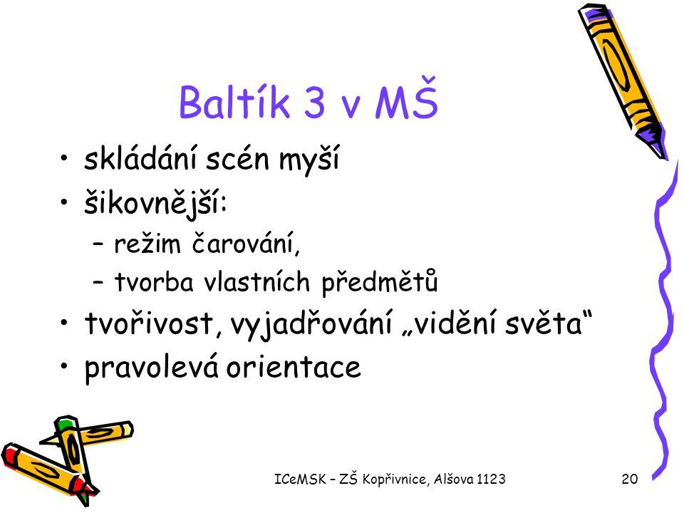 ICeMSK – ZŠ Kopřivnice, Alšova 112320 Baltík 3 v MŠ •skládání scén myší •šikovnější: –režim čarování, –tvorba vlastních předmětů •tvořivost, vyjadřová