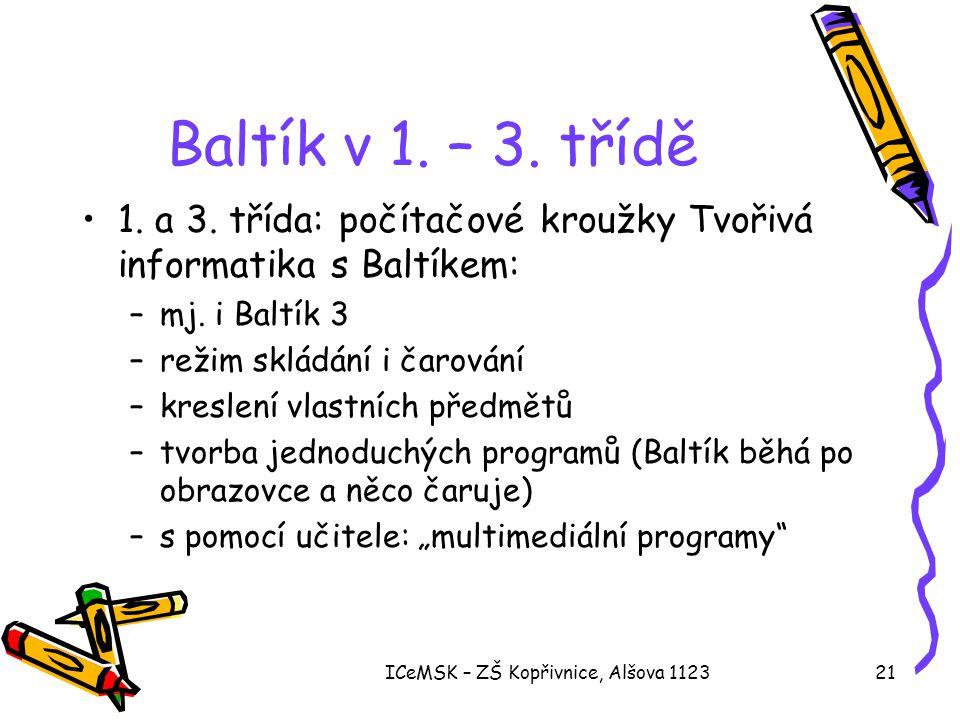 ICeMSK – ZŠ Kopřivnice, Alšova 112321 Baltík v 1. – 3. třídě •1. a 3. třída: počítačové kroužky Tvořivá informatika s Baltíkem: –mj. i Baltík 3 –režim