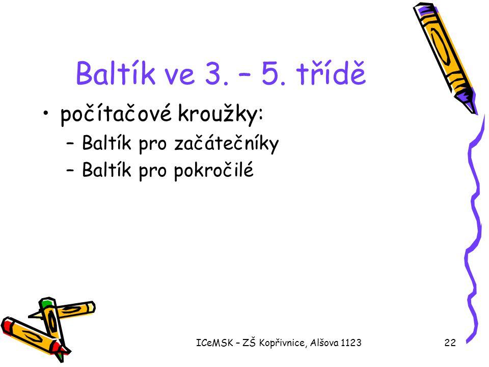 ICeMSK – ZŠ Kopřivnice, Alšova 112322 Baltík ve 3. – 5. třídě •počítačové kroužky: –Baltík pro začátečníky –Baltík pro pokročilé