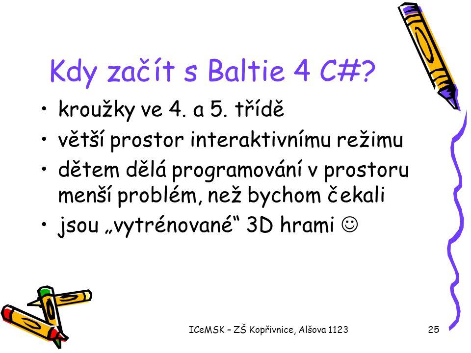 ICeMSK – ZŠ Kopřivnice, Alšova 112325 Kdy začít s Baltie 4 C#? •kroužky ve 4. a 5. třídě •větší prostor interaktivnímu režimu •dětem dělá programování