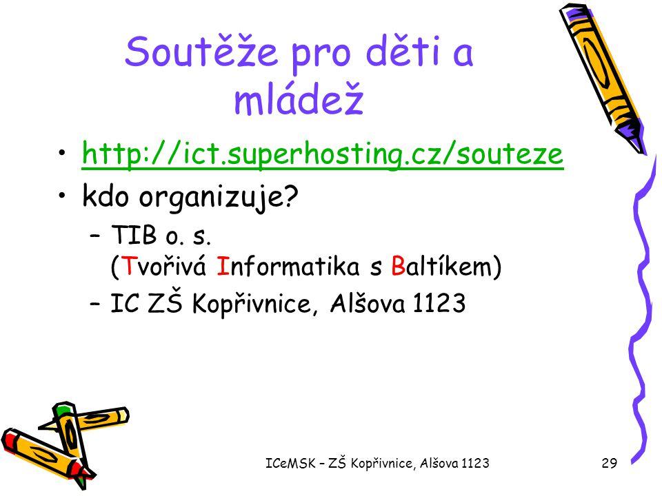 ICeMSK – ZŠ Kopřivnice, Alšova 112329 Soutěže pro děti a mládež •http://ict.superhosting.cz/soutezehttp://ict.superhosting.cz/souteze •kdo organizuje?