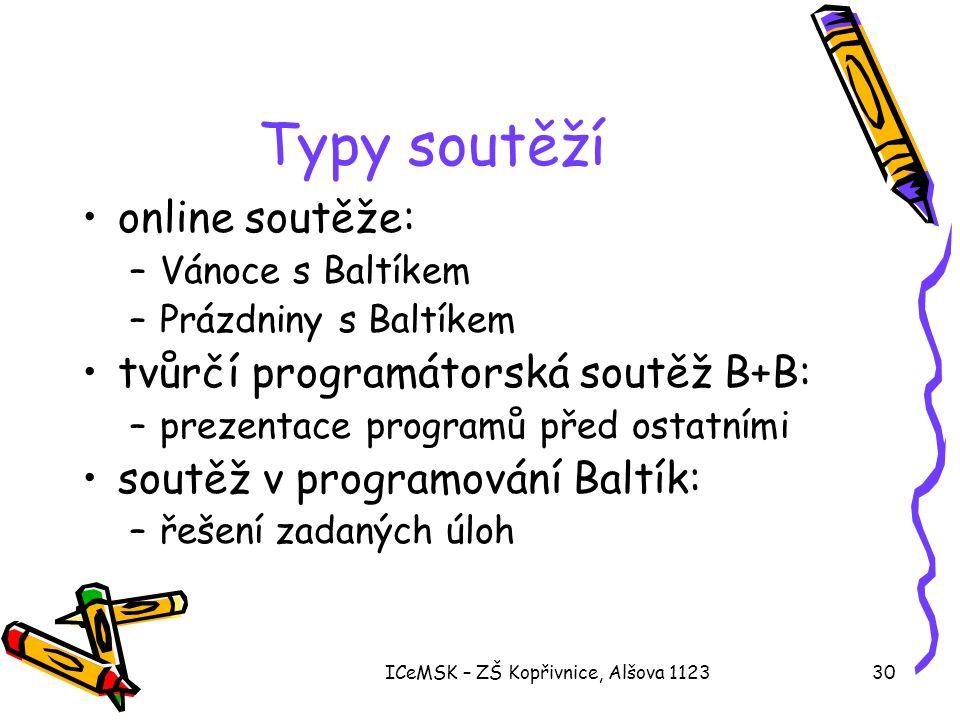 ICeMSK – ZŠ Kopřivnice, Alšova 112330 Typy soutěží •online soutěže: –Vánoce s Baltíkem –Prázdniny s Baltíkem •tvůrčí programátorská soutěž B+B: –preze