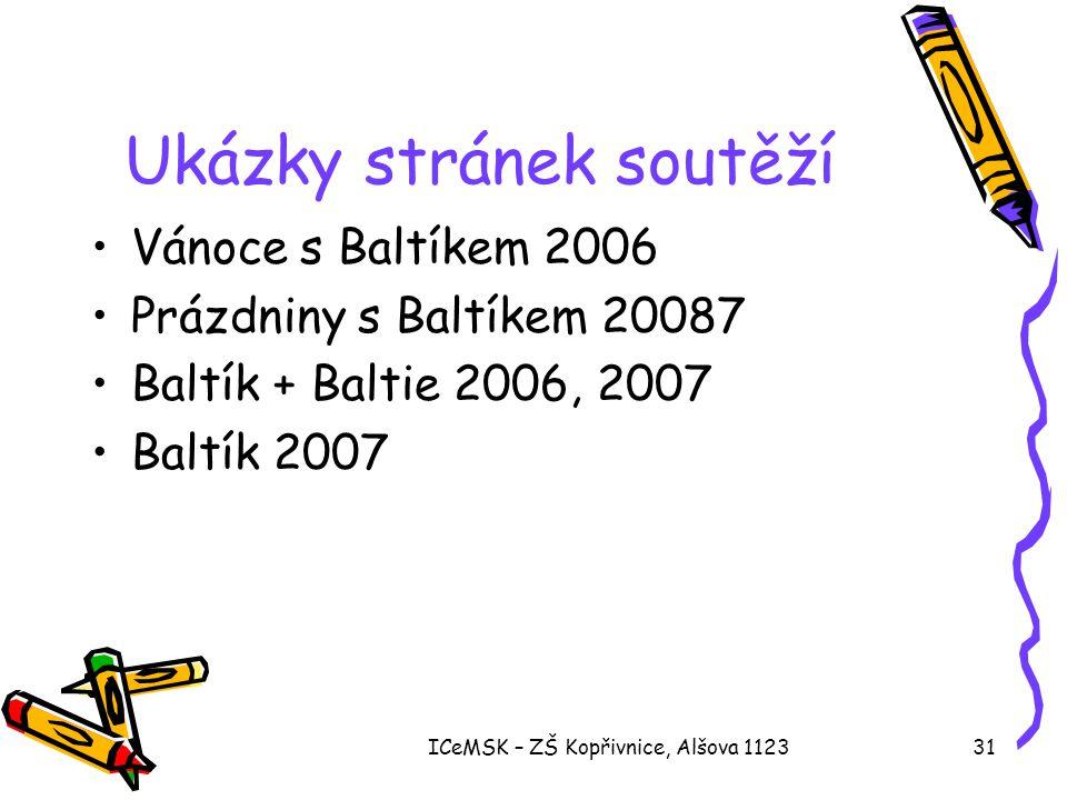 ICeMSK – ZŠ Kopřivnice, Alšova 112331 Ukázky stránek soutěží •Vánoce s Baltíkem 2006 •Prázdniny s Baltíkem 20087 •Baltík + Baltie 2006, 2007 •Baltík 2007