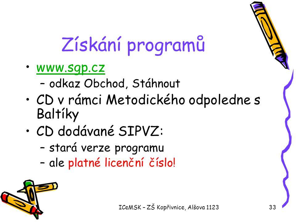 ICeMSK – ZŠ Kopřivnice, Alšova 112333 Získání programů •www.sgp.czwww.sgp.cz –odkaz Obchod, Stáhnout •CD v rámci Metodického odpoledne s Baltíky •CD d