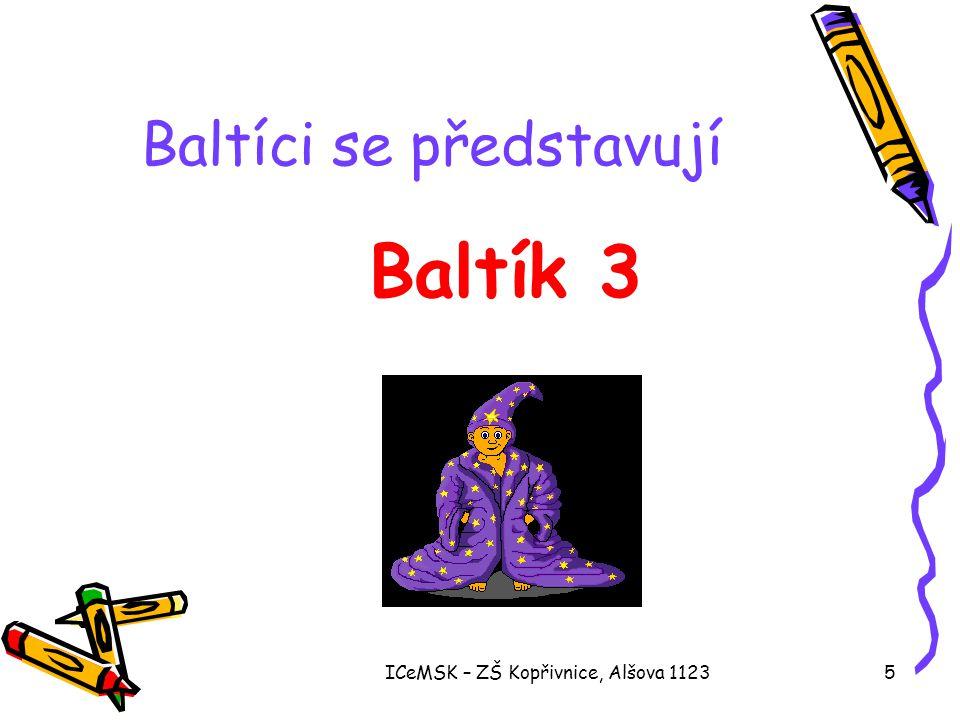ICeMSK – ZŠ Kopřivnice, Alšova 11235 Baltíci se představují Baltík 3