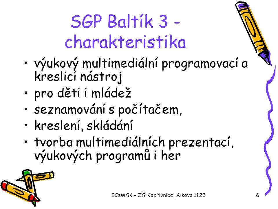 ICeMSK – ZŠ Kopřivnice, Alšova 11236 SGP Baltík 3 - charakteristika •výukový multimediální programovací a kreslicí nástroj •pro děti i mládež •seznamo
