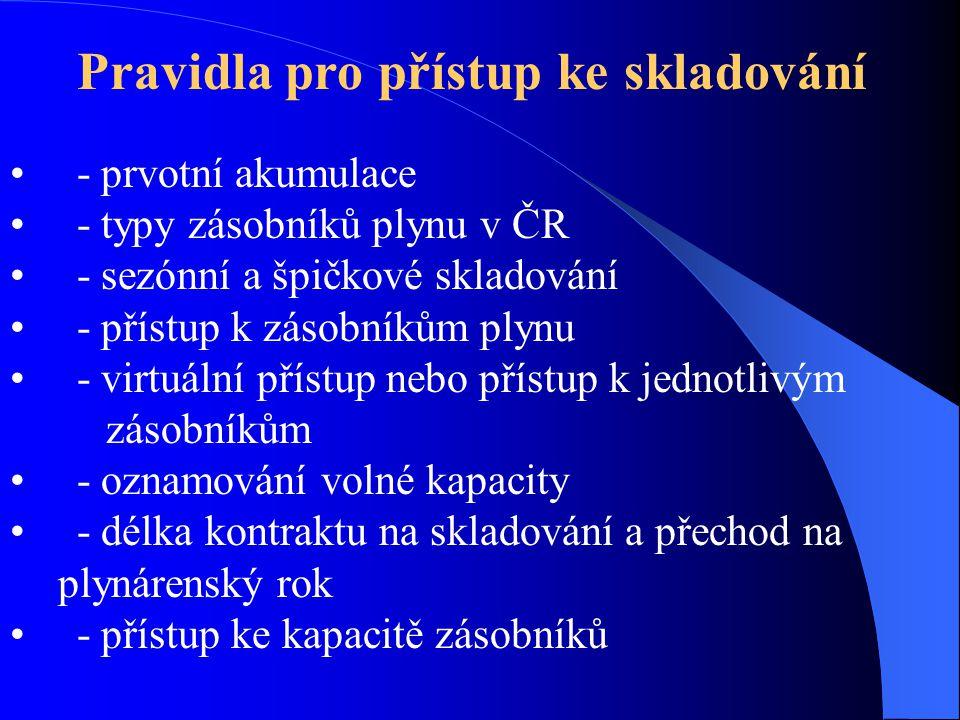 Pravidla pro přístup ke skladování • - prvotní akumulace • - typy zásobníků plynu v ČR • - sezónní a špičkové skladování • - přístup k zásobníkům plyn