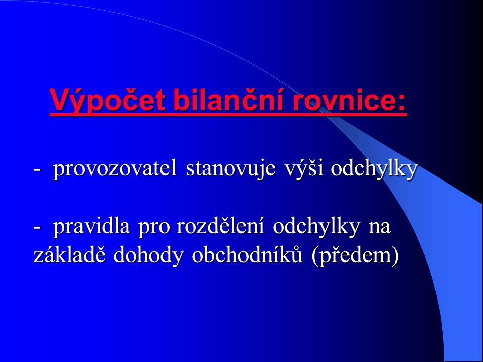 Výpočet bilanční rovnice: - provozovatel stanovuje výši odchylky - pravidla pro rozdělení odchylky na základě dohody obchodníků (předem) Výpočet bilan