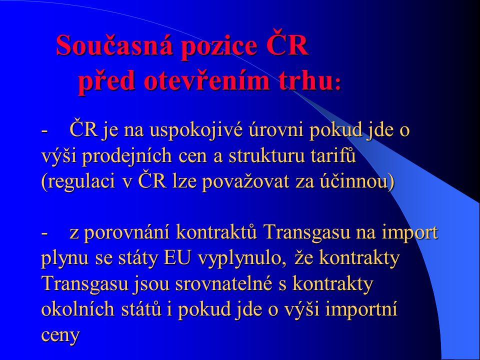 Současná pozice ČR před otevřením trhu : - ČR je na uspokojivé úrovni pokud jde o výši prodejních cen a strukturu tarifů (regulaci v ČR lze považovat