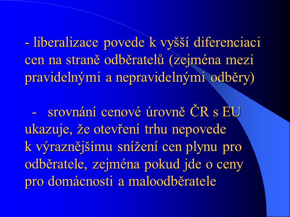 - liberalizace povede k vyšší diferenciaci cen na straně odběratelů (zejména mezi pravidelnými a nepravidelnými odběry) - srovnání cenové úrovně ČR s