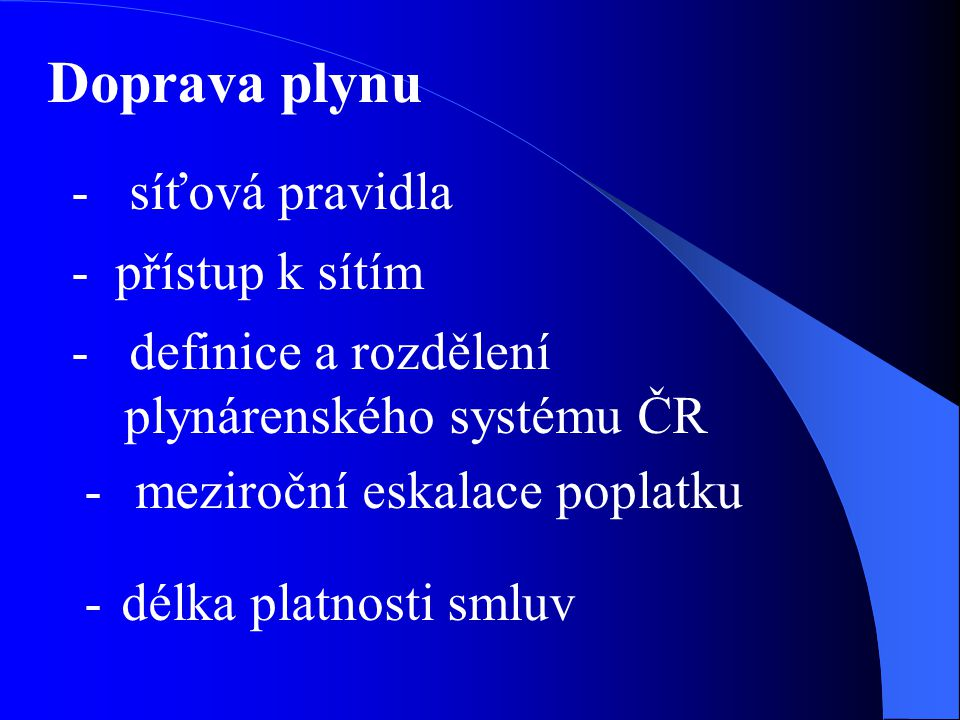 Doprava plynu - síťová pravidla - přístup k sítím - definice a rozdělení plynárenského systému ČR - meziroční eskalace poplatku - délka platnosti smlu