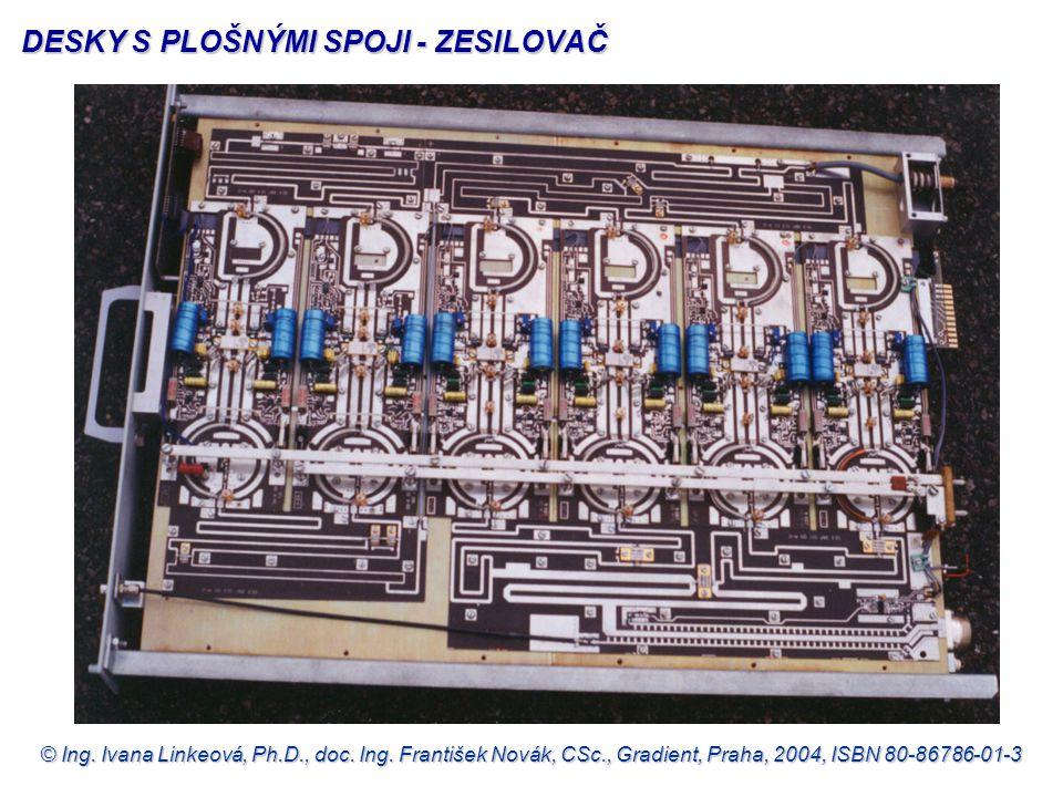 © Ing. Ivana Linkeová, Ph.D., doc. Ing. František Novák, CSc., Gradient, Praha, 2004, ISBN 80-86786-01-3 DESKY S PLOŠNÝMI SPOJI - ZESILOVAČ