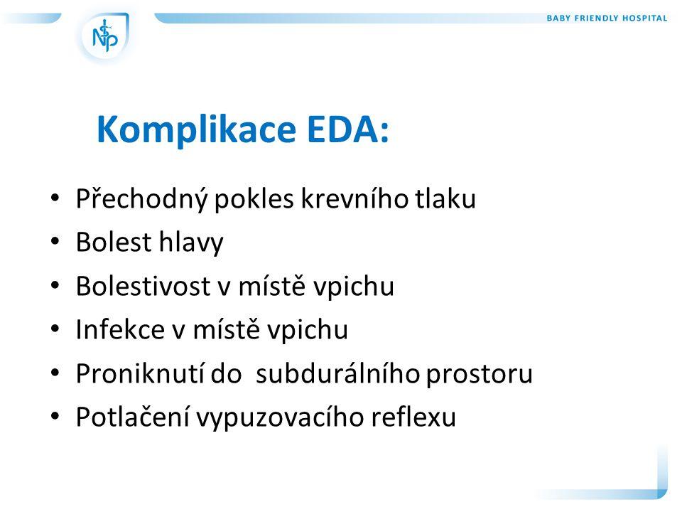 Komplikace EDA: • Přechodný pokles krevního tlaku • Bolest hlavy • Bolestivost v místě vpichu • Infekce v místě vpichu • Proniknutí do subdurálního pr