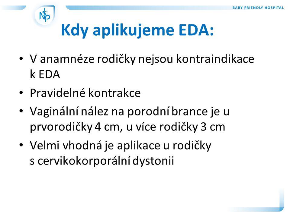 • V anamnéze rodičky nejsou kontraindikace k EDA • Pravidelné kontrakce • Vaginální nález na porodní brance je u prvorodičky 4 cm, u více rodičky 3 cm